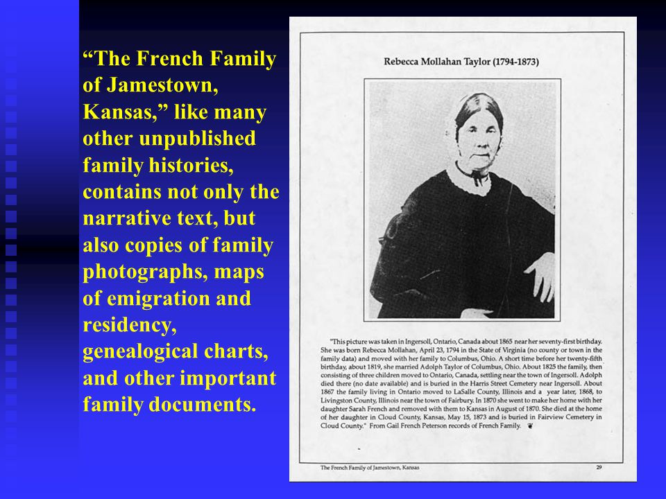 The French Family of Jamestown, Kansas, like many other unpublished family histories, contains not only the narrative text, but also copies of family photographs, maps of emigration and residency, genealogical charts, and other important family documents.