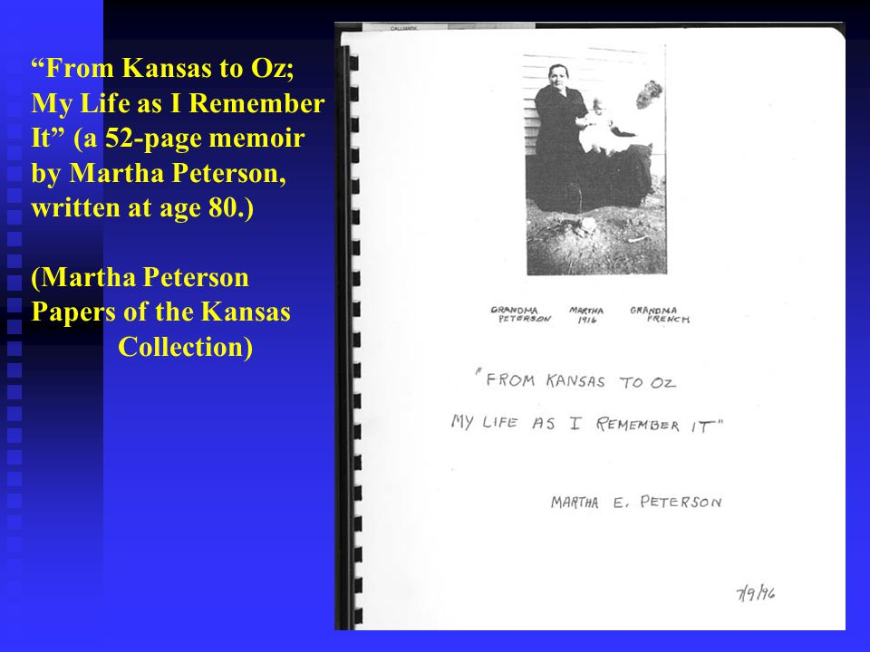 From Kansas to Oz; My Life as I Remember It (a 52-page memoir by Martha Peterson, written at age 80.) (Martha Peterson Papers of the Kansas Collection)