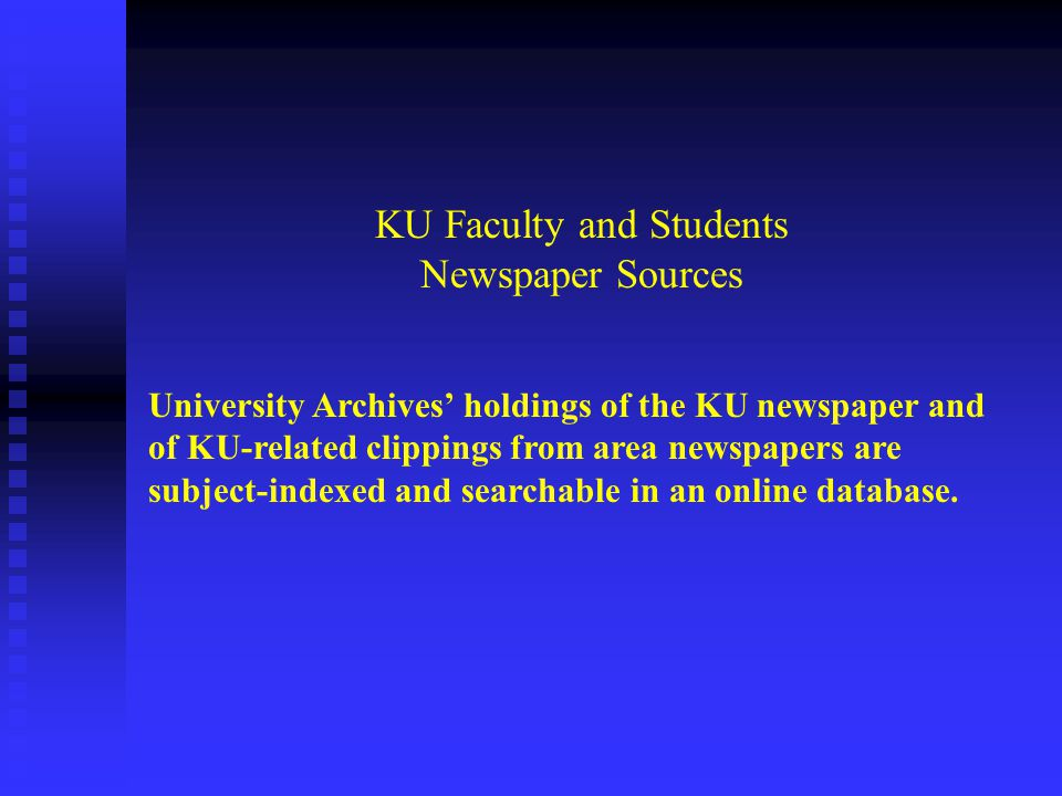 KU Faculty and Students Newspaper Sources University Archives' holdings of the KU newspaper and of KU-related clippings from area newspapers are subject-indexed and searchable in an online database.