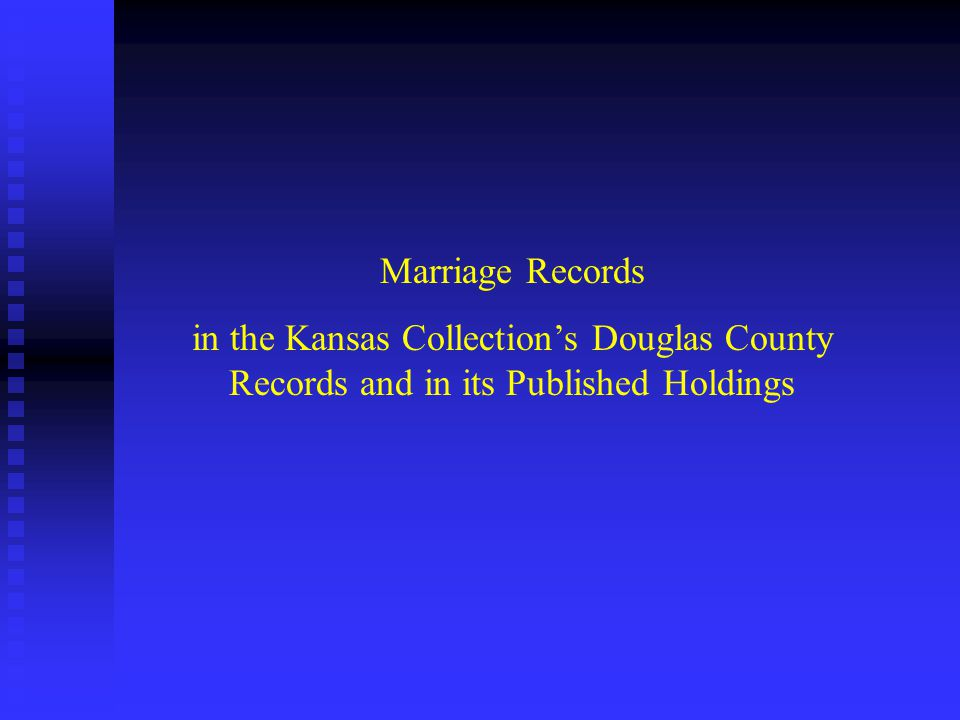 Marriage Records in the Kansas Collection's Douglas County Records and in its Published Holdings
