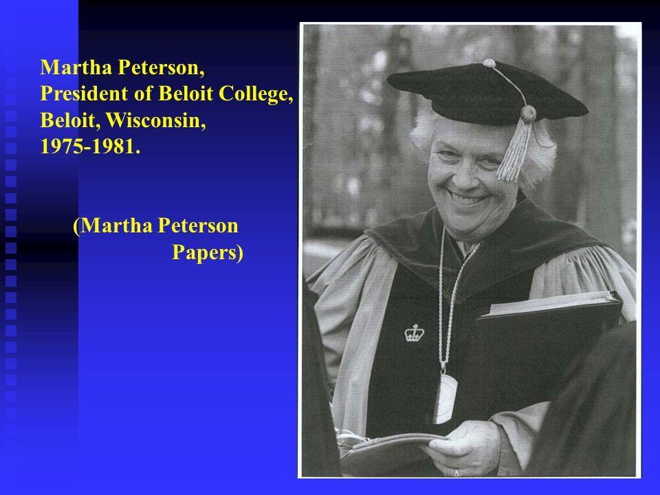 Martha Peterson, President of Beloit College, Beloit, Wisconsin, 1975-1981.