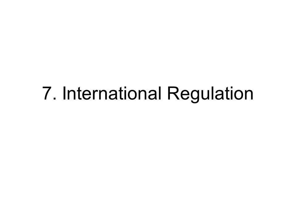 7. International Regulation