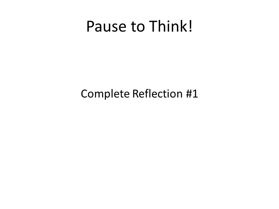 Pause to Think! Complete Reflection #1
