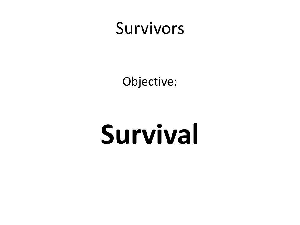 Survivors Objective: Survival