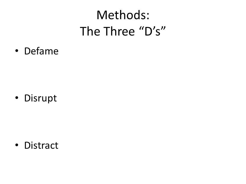 "Methods: The Three ""D's"" Defame Disrupt Distract"