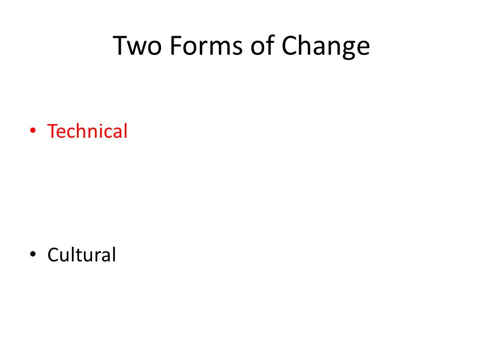 Technical Change Technical changes are changes in learning tools/structure 1.Collaborative time 2.Common assessments 3.Data 4.Educational Technology 5.Support Classes