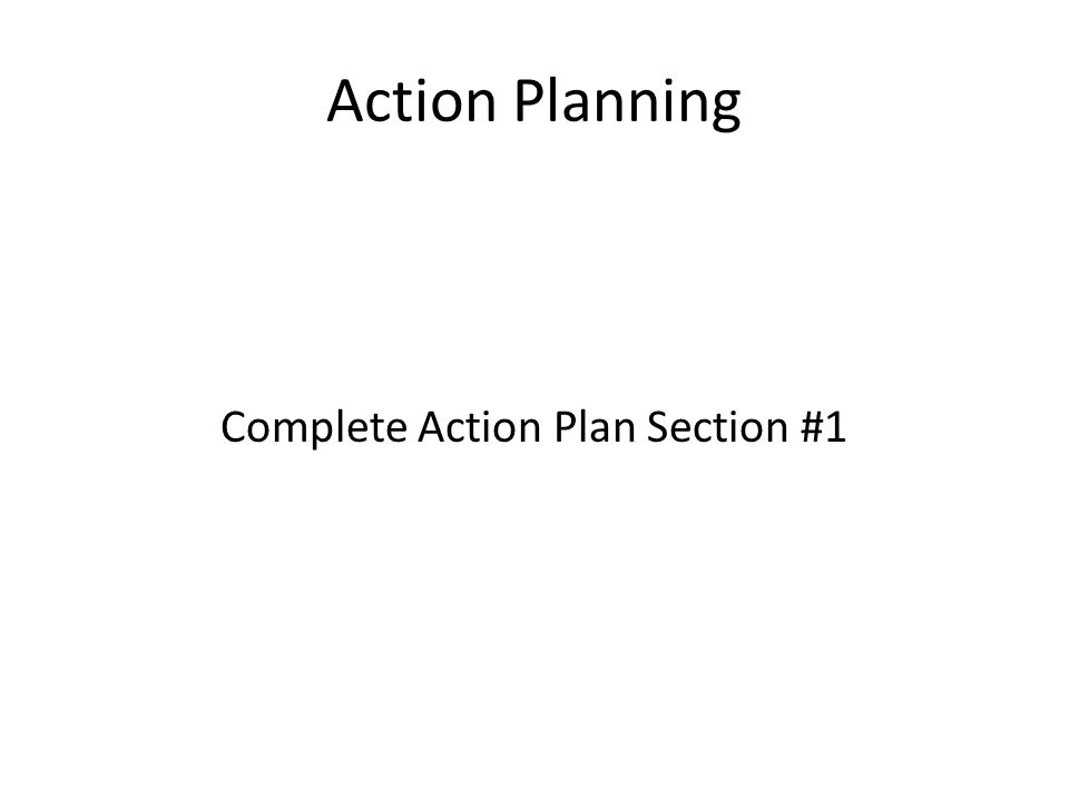 Action Planning Complete Action Plan Section #1