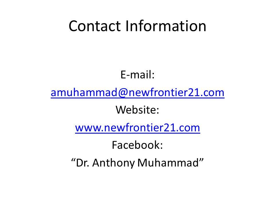 "Contact Information E-mail: amuhammad@newfrontier21.com Website: www.newfrontier21.com Facebook: ""Dr. Anthony Muhammad"""