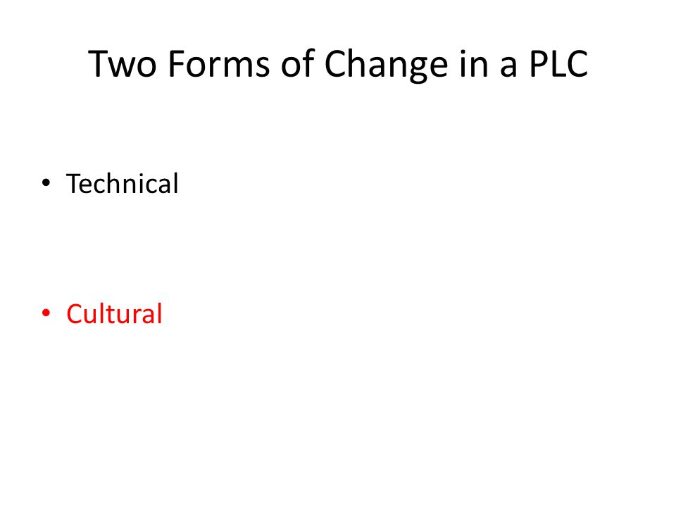 Two Forms of Change in a PLC Technical Cultural