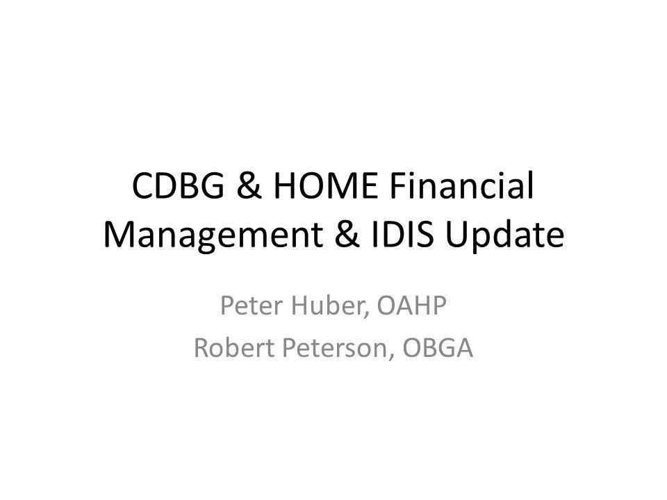 CDBG & HOME Financial Management & IDIS Update Peter Huber, OAHP Robert Peterson, OBGA
