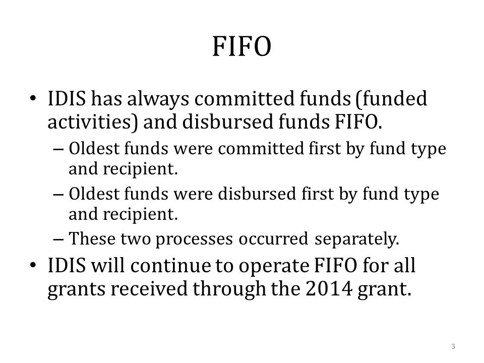 FIFO IDIS has always committed funds (funded activities) and disbursed funds FIFO.