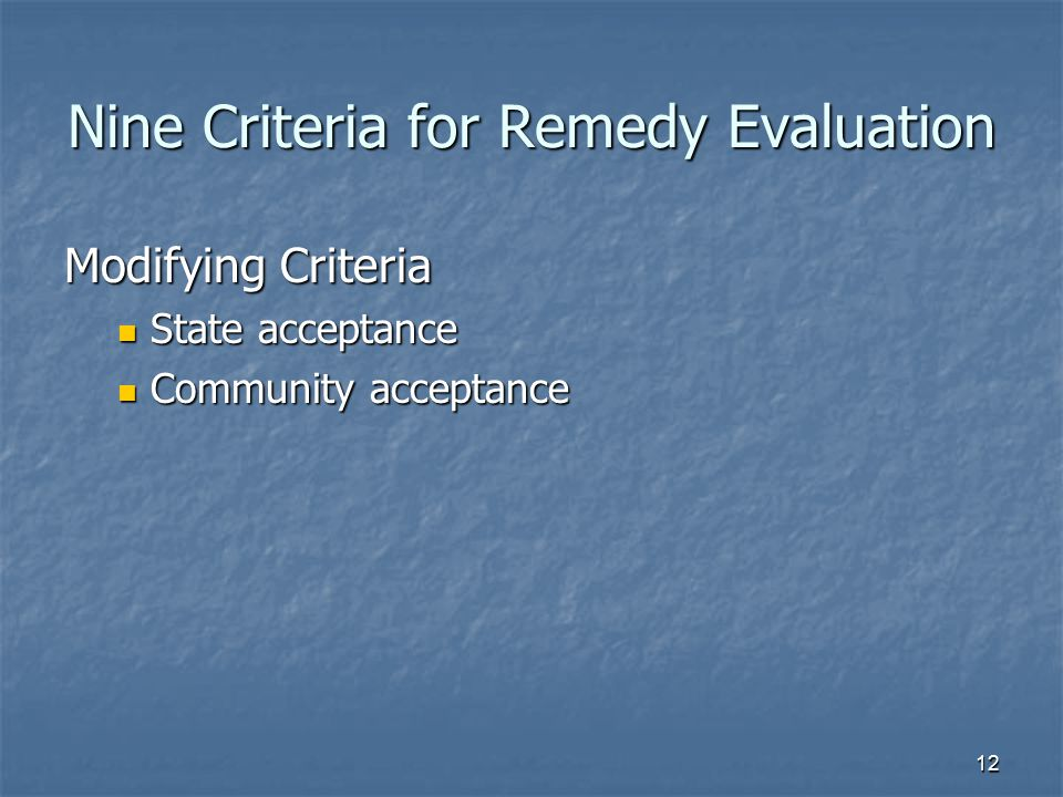 12 Nine Criteria for Remedy Evaluation Modifying Criteria State acceptance State acceptance Community acceptance Community acceptance