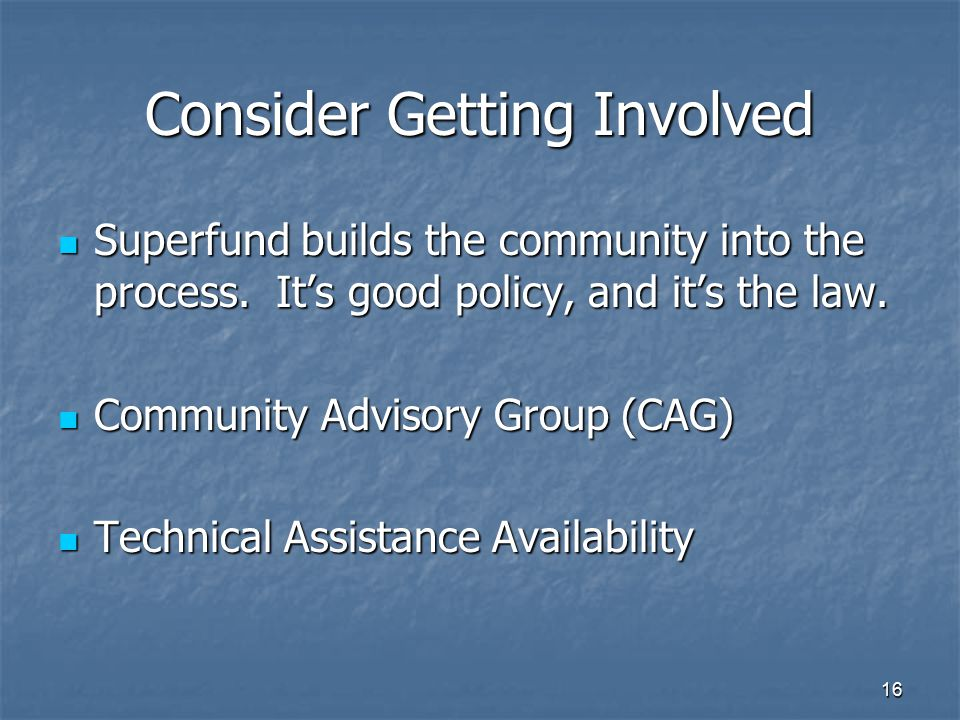 16 Consider Getting Involved Superfund builds the community into the process.