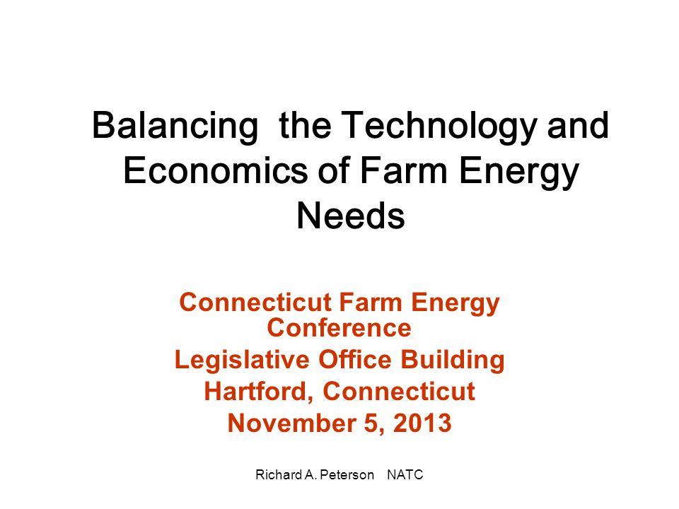 Richard A. Peterson NATC Balancing the Technology and Economics of Farm Energy Needs Connecticut Farm Energy Conference Legislative Office Building Ha
