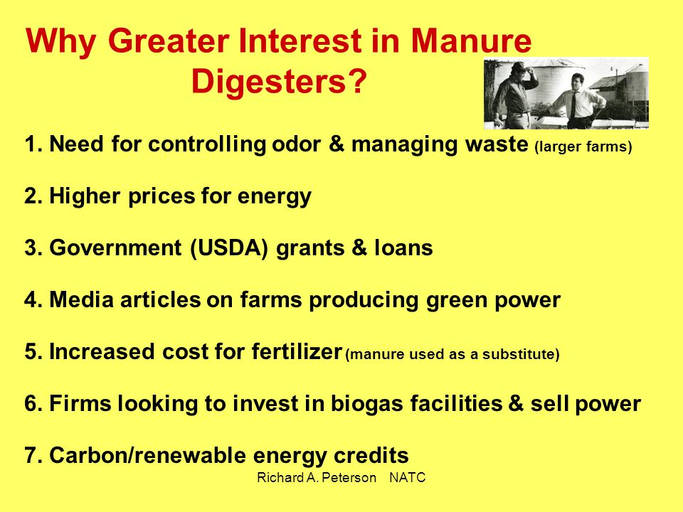 Richard A. Peterson NATC Why Greater Interest in Manure Digesters? 1. Need for controlling odor & managing waste (larger farms) 2. Higher prices for e