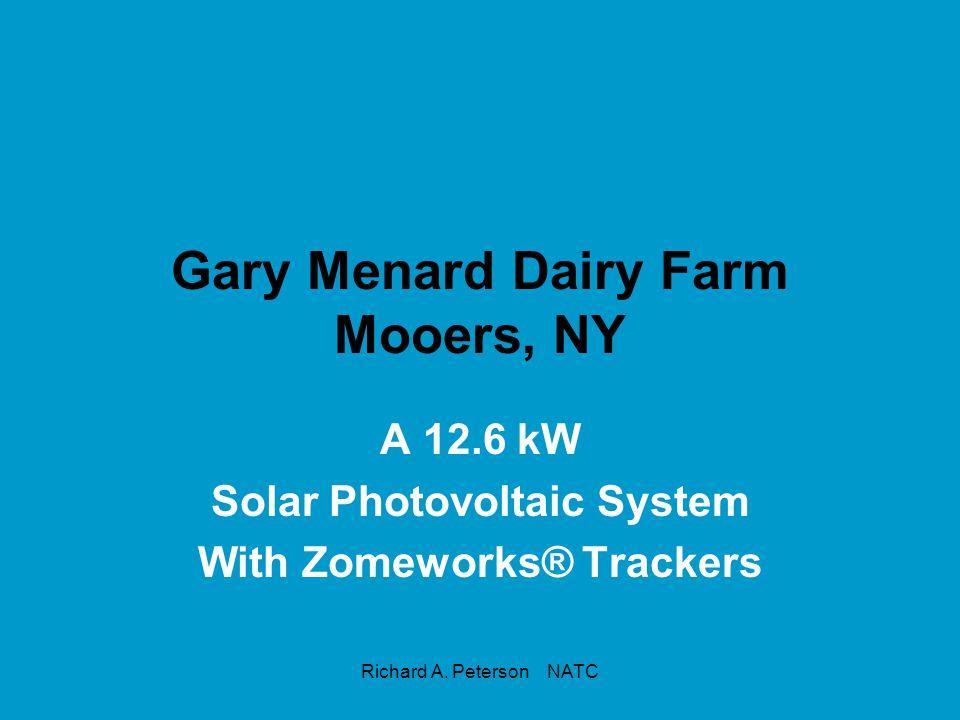 Richard A. Peterson NATC Gary Menard Dairy Farm Mooers, NY A 12.6 kW Solar Photovoltaic System With Zomeworks® Trackers