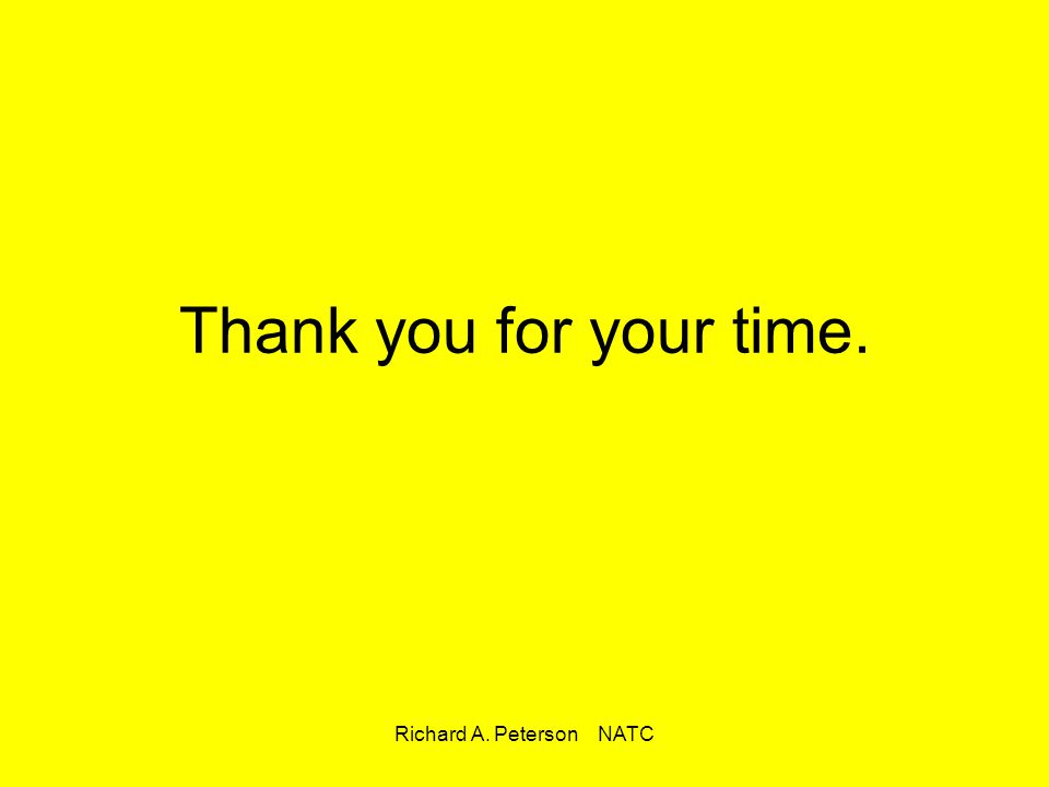 Richard A. Peterson NATC Thank you for your time.