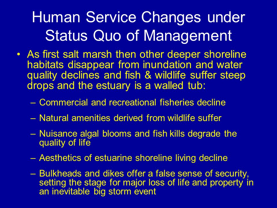 Human Service Changes under Status Quo of Management As first salt marsh then other deeper shoreline habitats disappear from inundation and water qual