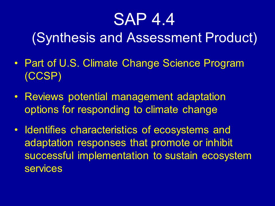SAP 4.4 (Synthesis and Assessment Product) Part of U.S. Climate Change Science Program (CCSP) Reviews potential management adaptation options for resp