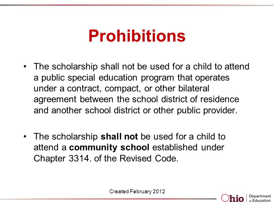 Prohibitions The scholarship shall not be used for a child to attend a public special education program that operates under a contract, compact, or other bilateral agreement between the school district of residence and another school district or other public provider.