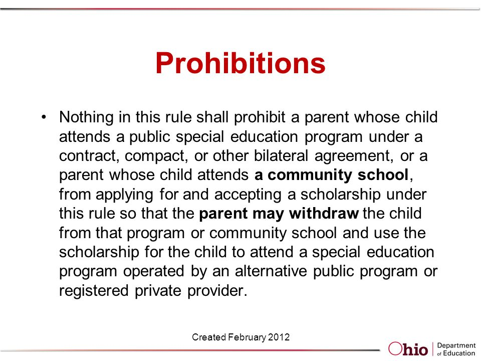 Prohibitions Nothing in this rule shall prohibit a parent whose child attends a public special education program under a contract, compact, or other bilateral agreement, or a parent whose child attends a community school, from applying for and accepting a scholarship under this rule so that the parent may withdraw the child from that program or community school and use the scholarship for the child to attend a special education program operated by an alternative public program or registered private provider.