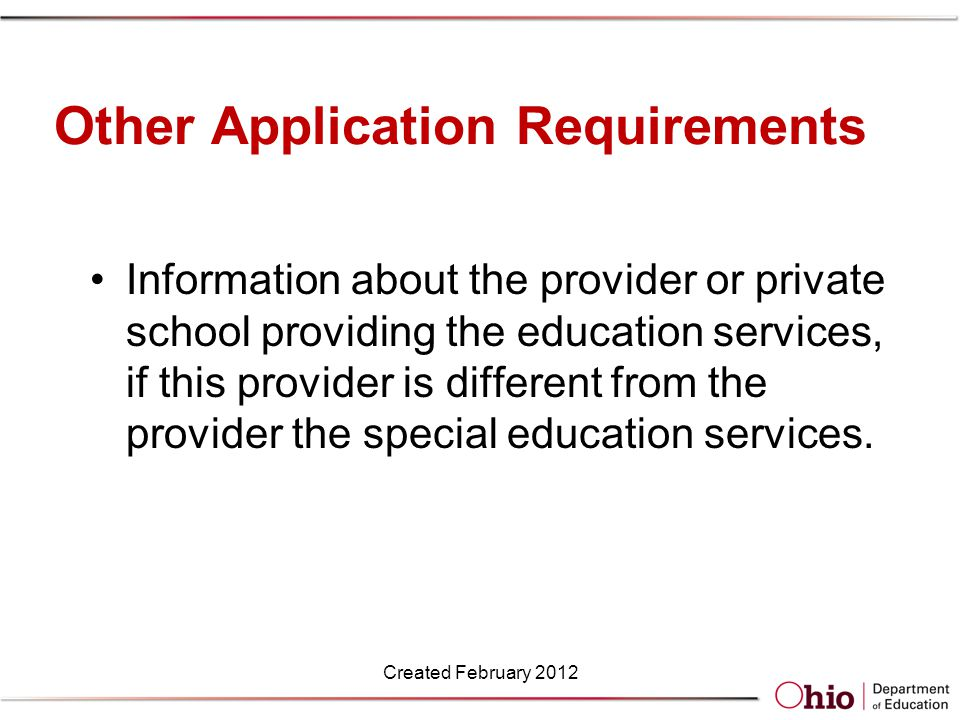 Other Application Requirements Information about the provider or private school providing the education services, if this provider is different from the provider the special education services.