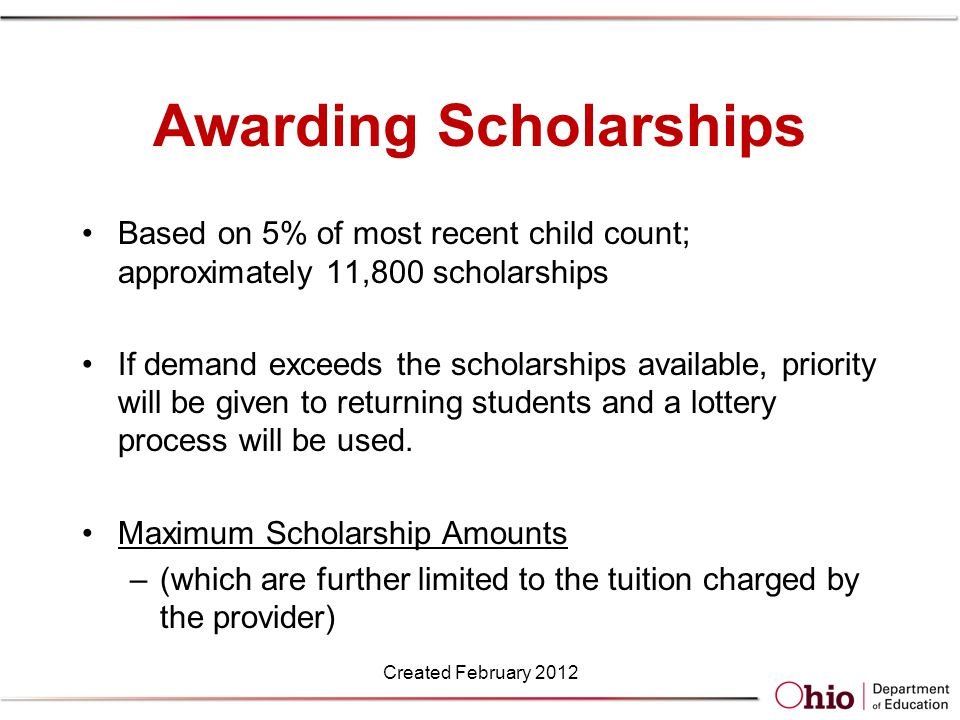 Awarding Scholarships Based on 5% of most recent child count; approximately 11,800 scholarships If demand exceeds the scholarships available, priority will be given to returning students and a lottery process will be used.