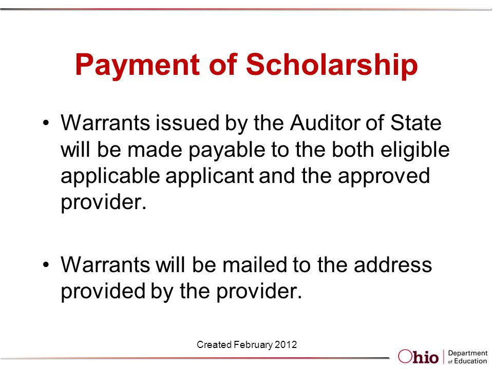 Payment of Scholarship Warrants issued by the Auditor of State will be made payable to the both eligible applicable applicant and the approved provider.