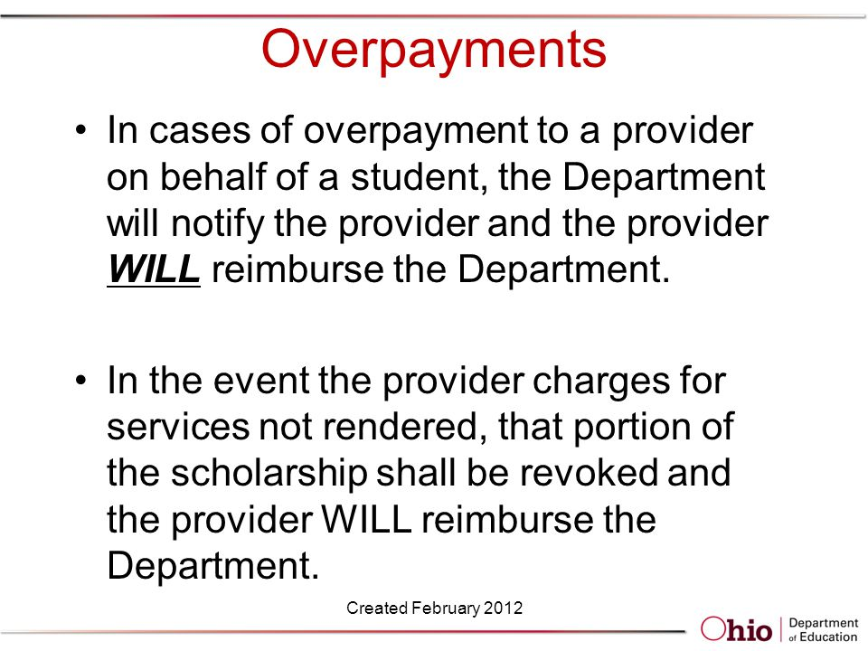 Overpayments In cases of overpayment to a provider on behalf of a student, the Department will notify the provider and the provider WILL reimburse the Department.