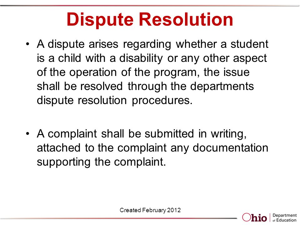 Dispute Resolution A dispute arises regarding whether a student is a child with a disability or any other aspect of the operation of the program, the issue shall be resolved through the departments dispute resolution procedures.