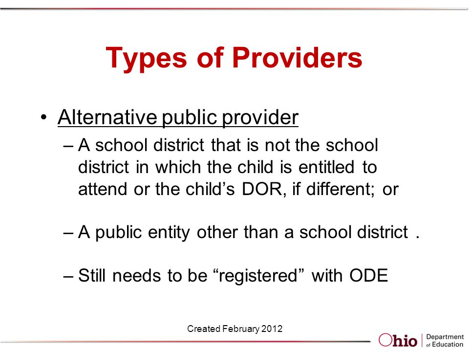 Types of Providers Registered public provider –A nonpublic school or other nonpublic entity that has been registered by the superintendent of public instruction under section 3310.58 of the Revised Code Created February 2012