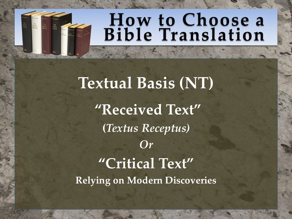 How to Choose a Bible Translation Textual Basis (NT) Received Text (Textus Receptus) Or Critical Text Relying on Modern Discoveries
