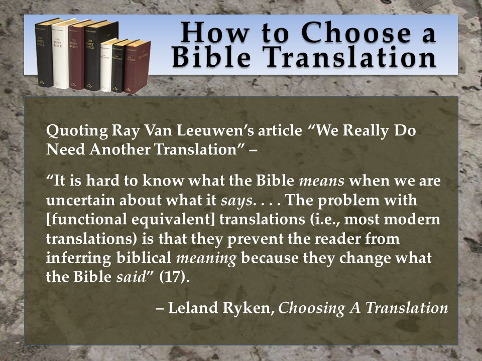 How to Choose a Bible Translation Quoting Ray Van Leeuwen's article We Really Do Need Another Translation – It is hard to know what the Bible means when we are uncertain about what it says....