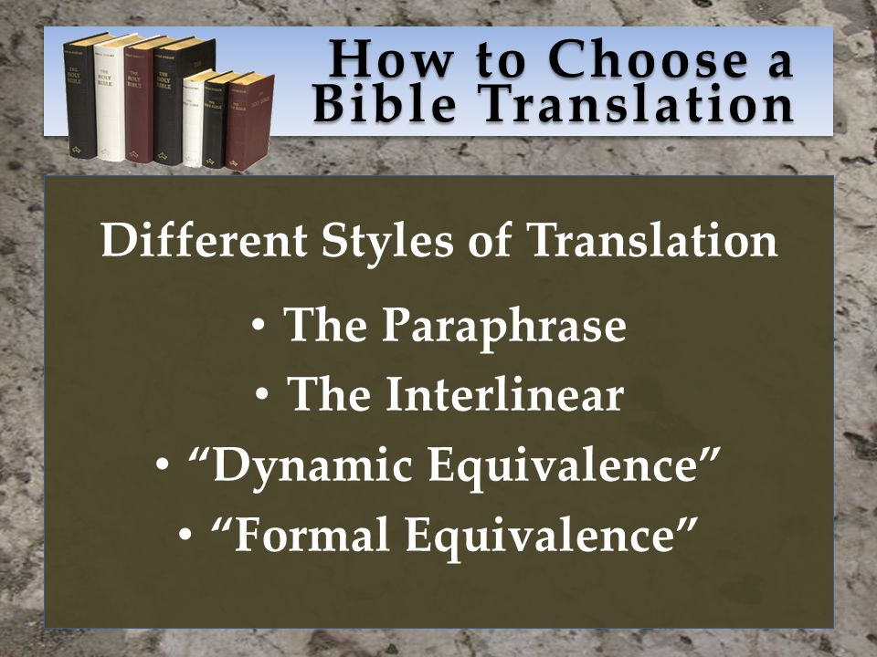 How to Choose a Bible Translation Different Styles of Translation The Paraphrase The Interlinear Dynamic Equivalence Formal Equivalence