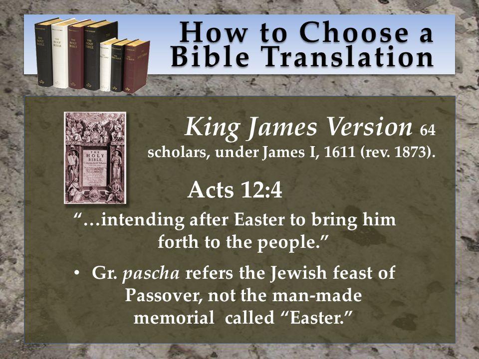 How to Choose a Bible Translation King James Version 64 scholars, under James I, 1611 (rev.