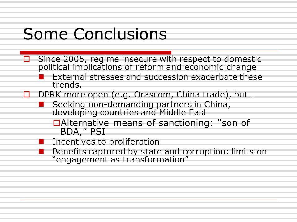 Conclusions II  The Obama administration Immediately tested by missile and nuclear tests Orchestrated UNSCR 1874 which went beyond UNSCR 1718 in both scope and means of enforcement Renewed interest in financial sanctions a la BDA  But was it a return to Bush 1.