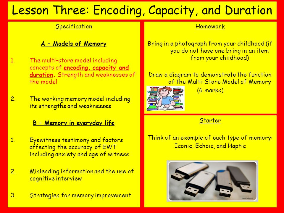 Lesson Three: Encoding, Capacity, and Duration Specification A – Models of Memory 1.The multi-store model including concepts of encoding, capacity and duration.