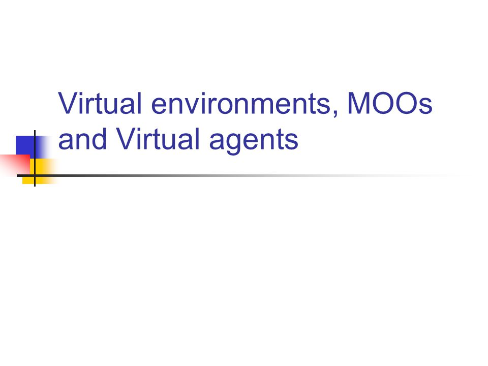 Virtual Environments Readings for this week: Peterson 1998 (VLE) Peterson 2004 MOO Morton and Jack 2005 Virtual agents Development of technology