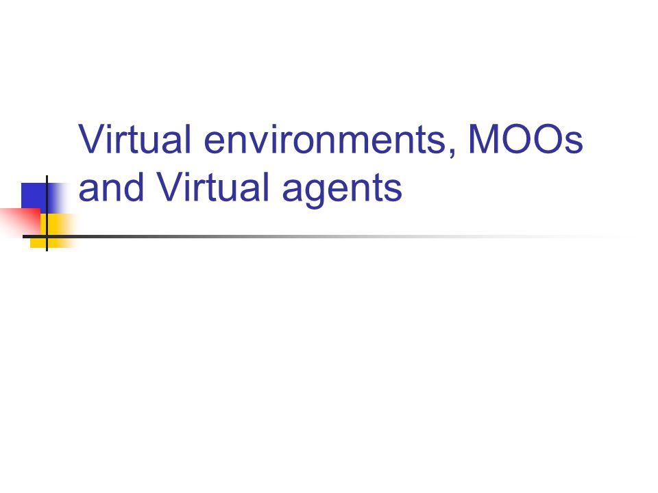 Virtual environments, MOOs and Virtual agents