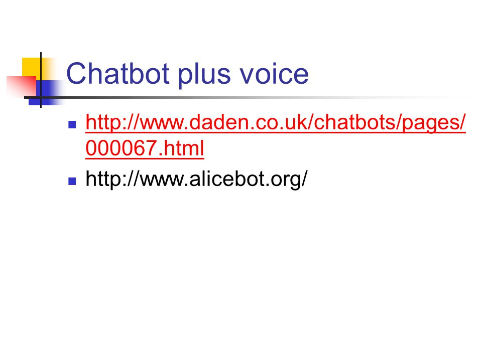 Chatbot plus voice http://www.daden.co.uk/chatbots/pages/ 000067.html http://www.daden.co.uk/chatbots/pages/ 000067.html http://www.alicebot.org/