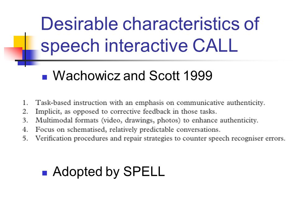 Desirable characteristics of speech interactive CALL Wachowicz and Scott 1999 Adopted by SPELL
