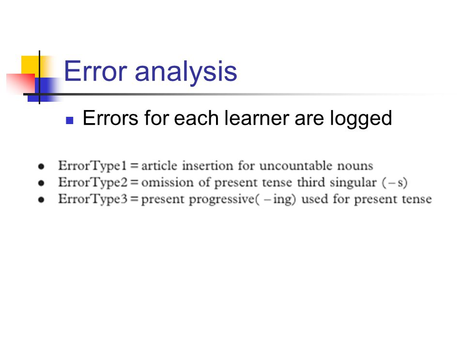 Error analysis Errors for each learner are logged