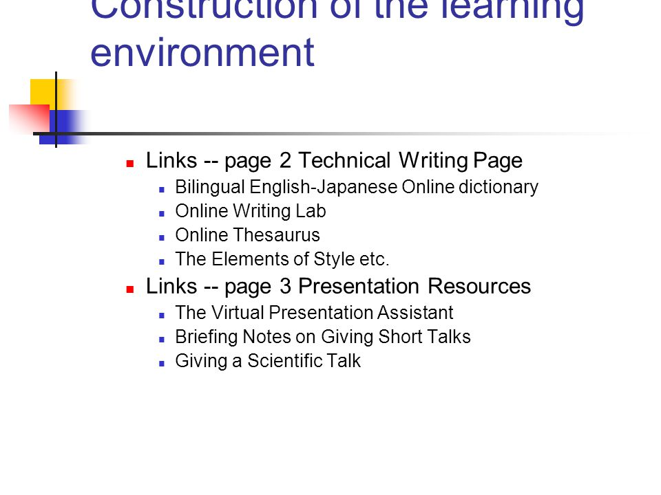 Construction of the learning environment Links -- page 2 Technical Writing Page Bilingual English-Japanese Online dictionary Online Writing Lab Online Thesaurus The Elements of Style etc.