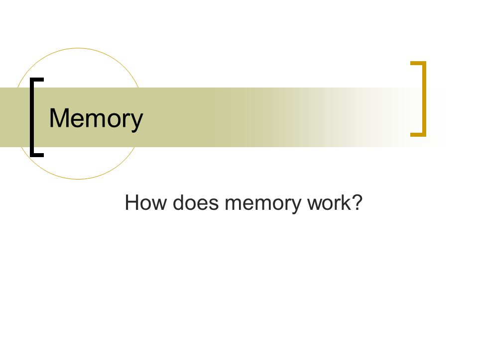 Memory How does memory work?