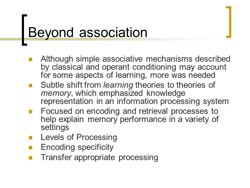 Beyond association Although simple associative mechanisms described by classical and operant conditioning may account for some aspects of learning, mo