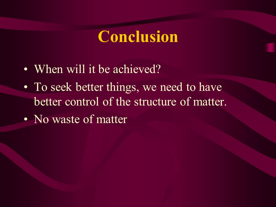 Conclusion When will it be achieved.
