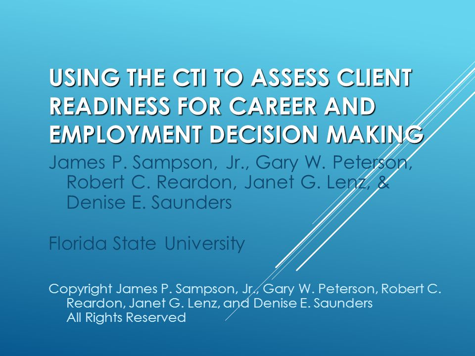 USING THE CTI TO ASSESS CLIENT READINESS FOR CAREER AND EMPLOYMENT DECISION MAKING James P.