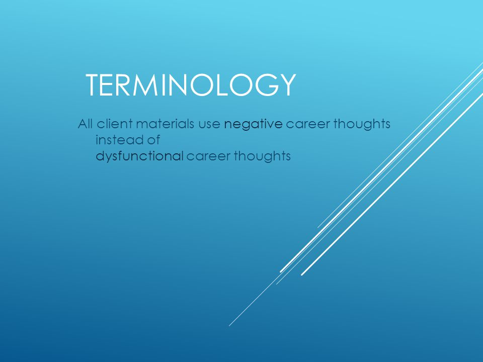 TERMINOLOGY All client materials use negative career thoughts instead of dysfunctional career thoughts