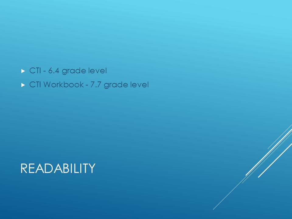 READABILITY  CTI - 6.4 grade level  CTI Workbook - 7.7 grade level