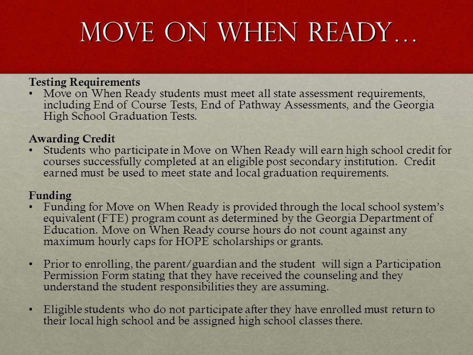Move On When Ready… Testing Requirements Move on When Ready students must meet all state assessment requirements, including End of Course Tests, End o